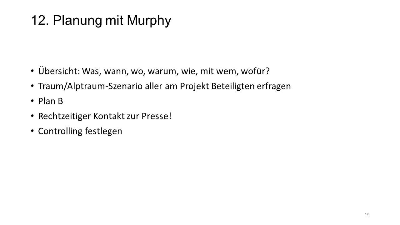 12. Planung mit Murphy Übersicht: Was, wann, wo, warum, wie, mit wem, wofür? Traum/Alptraum-Szenario aller am Projekt Beteiligten erfragen Plan B Rech