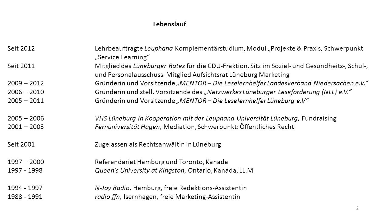 "Lebenslauf Seit 2012Lehrbeauftragte Leuphana Komplementärstudium, Modul ""Projekte & Praxis, Schwerpunkt ""Service Learning"" Seit 2011Mitglied des Lüneb"