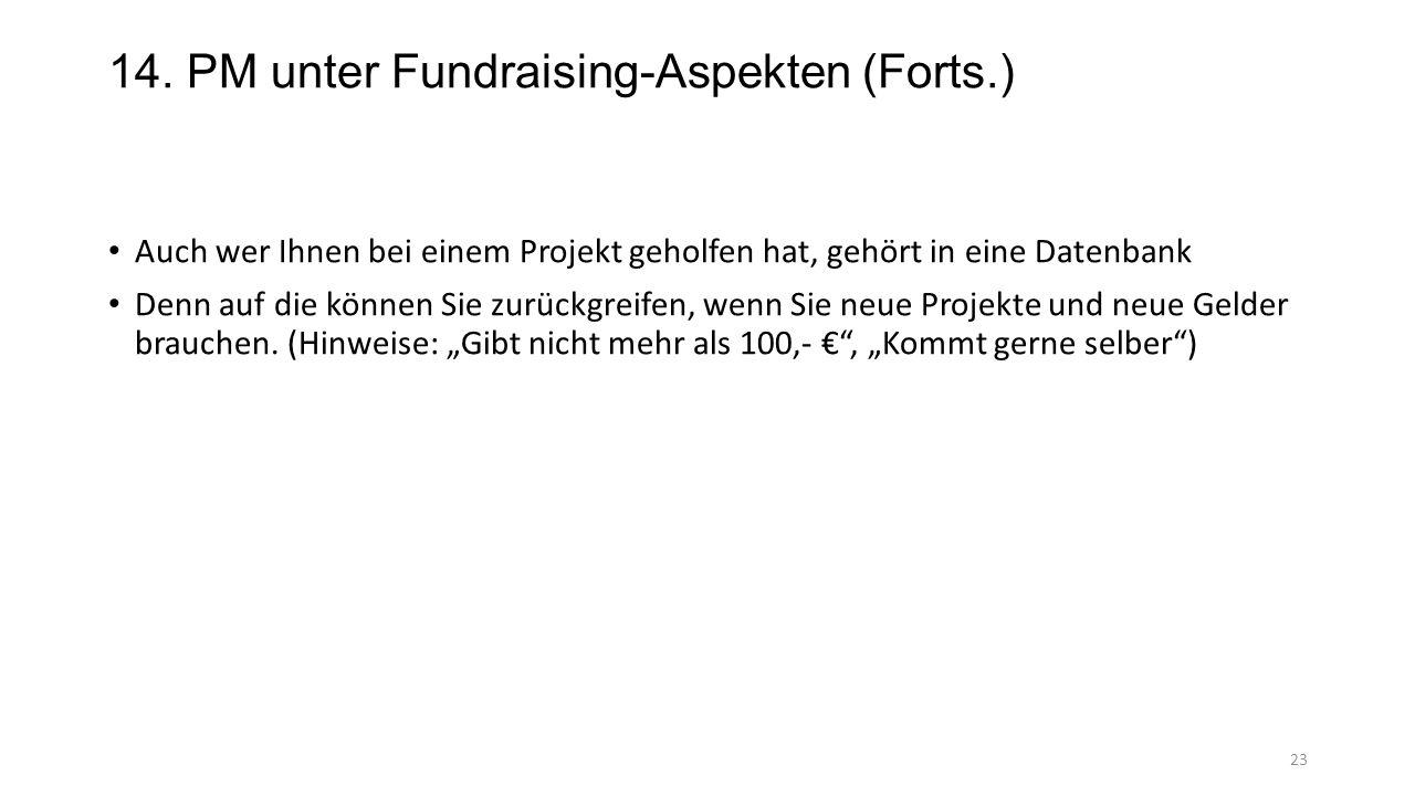 14. PM unter Fundraising-Aspekten (Forts.) Auch wer Ihnen bei einem Projekt geholfen hat, gehört in eine Datenbank Denn auf die können Sie zurückgreif