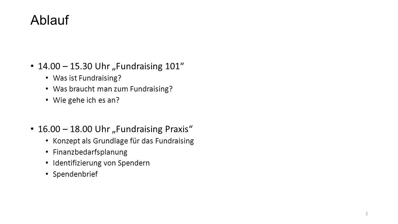"""Ablauf 14.00 – 15.30 Uhr """"Fundraising 101"""" Was ist Fundraising? Was braucht man zum Fundraising? Wie gehe ich es an? 16.00 – 18.00 Uhr """"Fundraising Pr"""