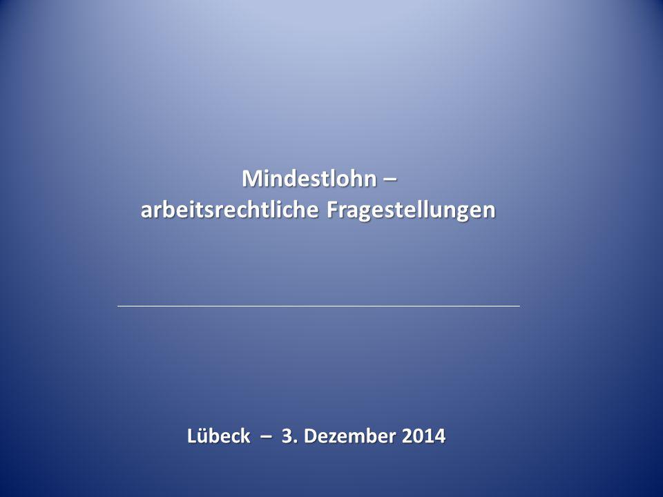Mindestlohn – arbeitsrechtliche Fragestellungen Lübeck – 3. Dezember 2014