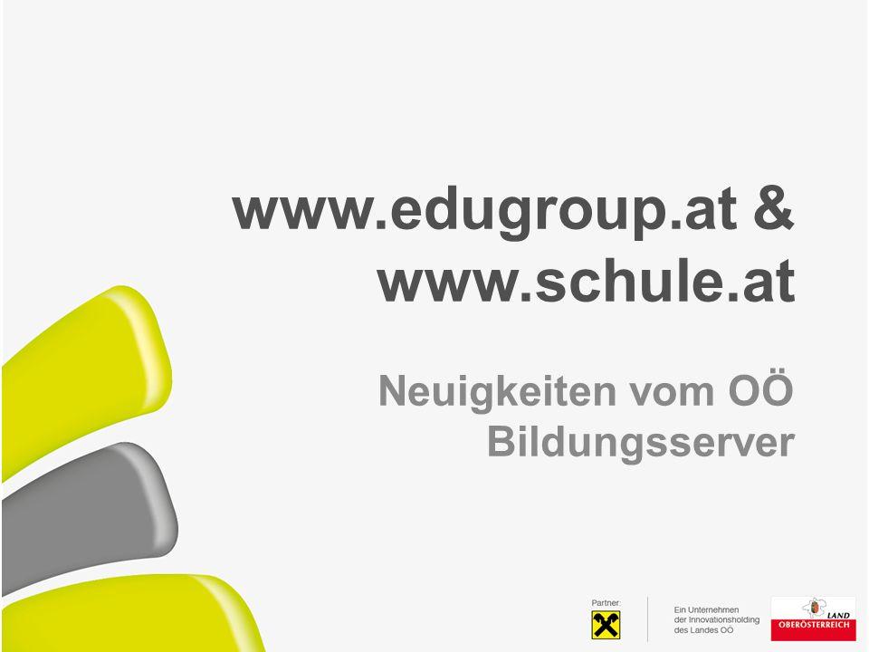 www.edugroup.at & www.schule.at Neuigkeiten vom OÖ Bildungsserver