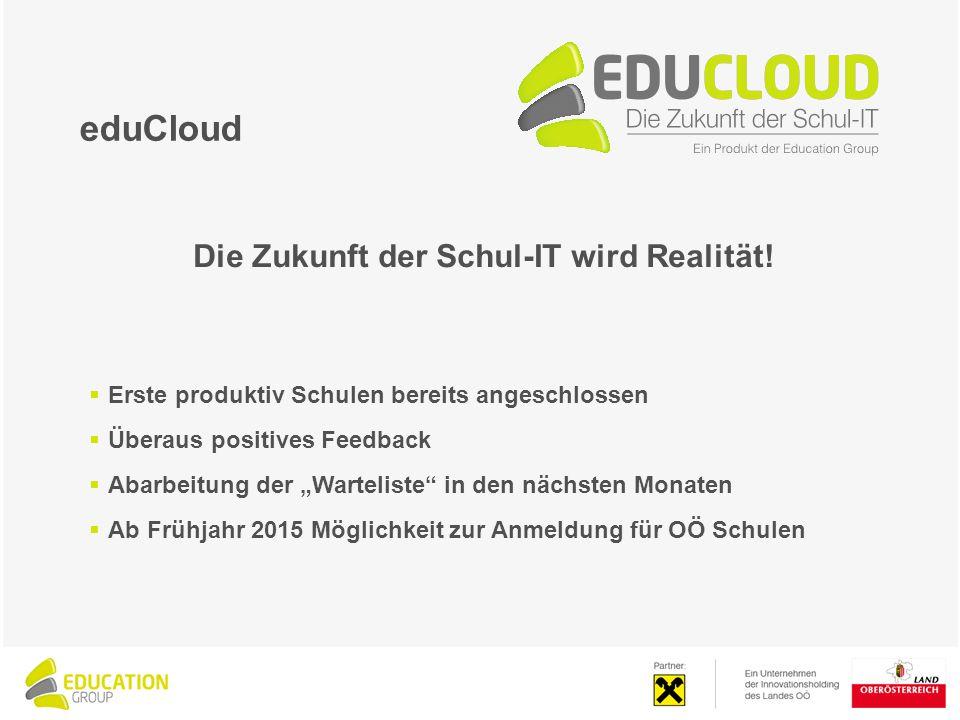 """eduCloud Die Zukunft der Schul-IT wird Realität!  Erste produktiv Schulen bereits angeschlossen  Überaus positives Feedback  Abarbeitung der """"Warte"""