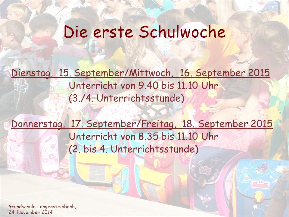 Die erste Schulwoche Dienstag, 15. September/Mittwoch, 16. September 2015 Unterricht von 9.40 bis 11.10 Uhr (3./4. Unterrichtsstunde) Donnerstag, 17.