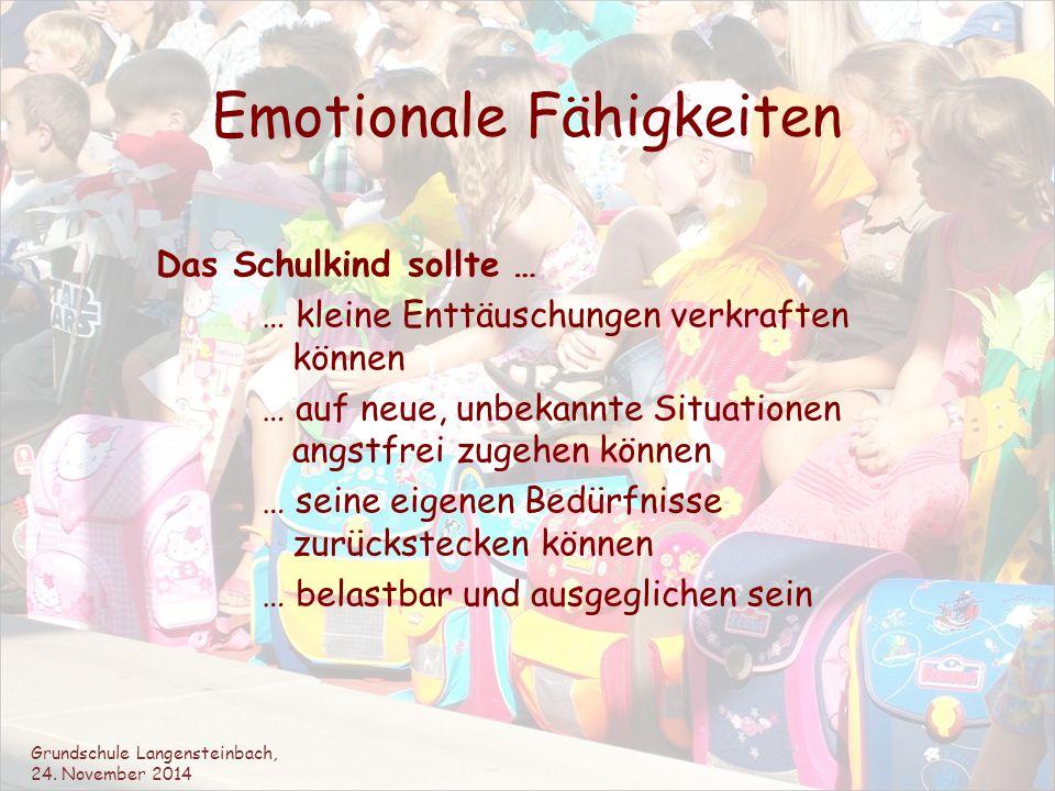 Emotionale Fähigkeiten Das Schulkind sollte … … kleine Enttäuschungen verkraften können … auf neue, unbekannte Situationen angstfrei zugehen können …