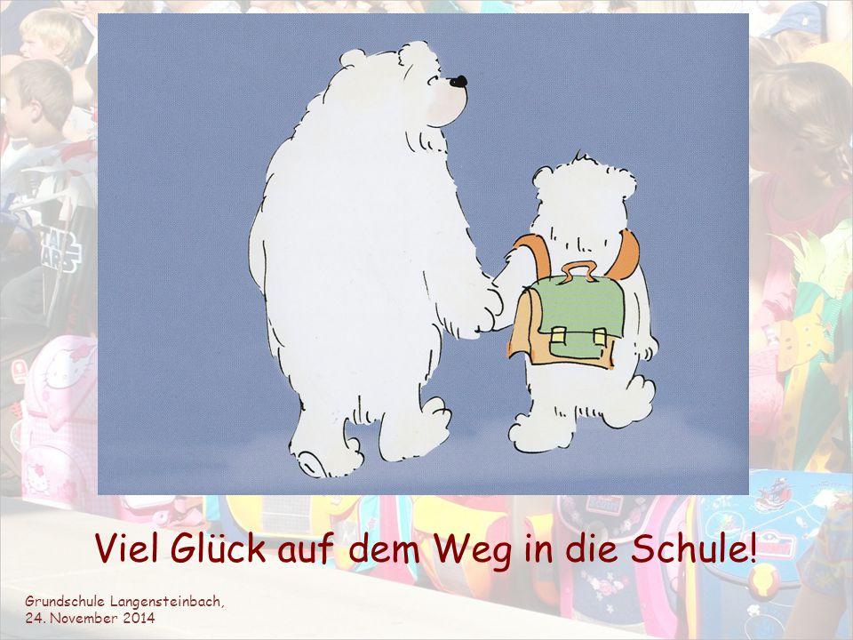 Viel Glück auf dem Weg in die Schule! Grundschule Langensteinbach, 24. November 2014