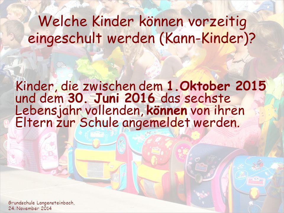 Welche Kinder können vorzeitig eingeschult werden (Kann-Kinder)? Kinder, die zwischen dem 1.Oktober 2015 und dem 30. Juni 2016 das sechste Lebensjahr