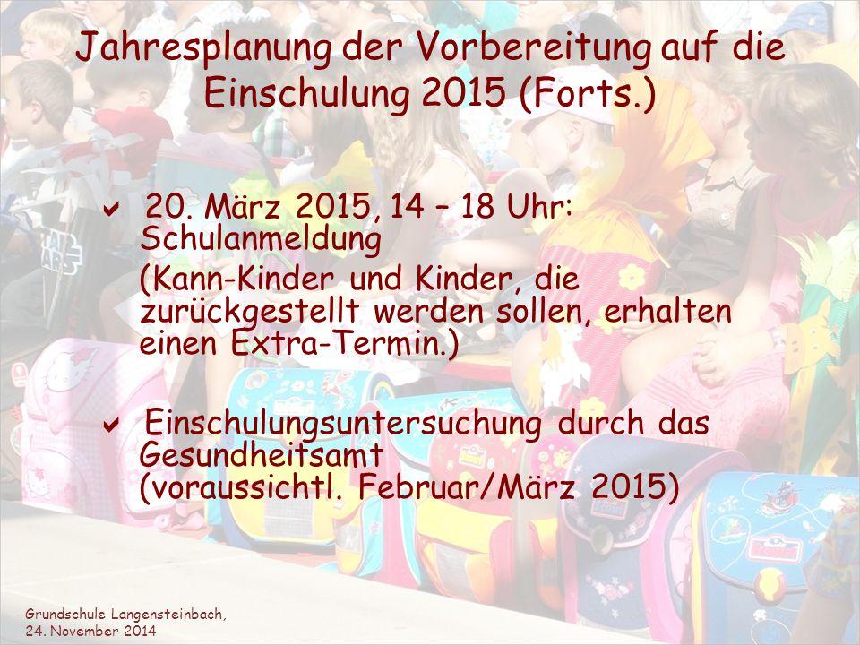 Jahresplanung der Vorbereitung auf die Einschulung 2015 (Forts.)  20. März 2015, 14 – 18 Uhr: Schulanmeldung (Kann-Kinder und Kinder, die zurückgeste
