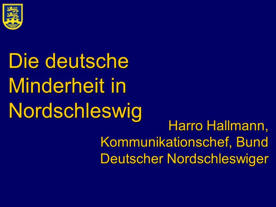 Die deutsche Minderheit in Nordschleswig Harro Hallmann, Kommunikationschef, Bund Deutscher Nordschleswiger