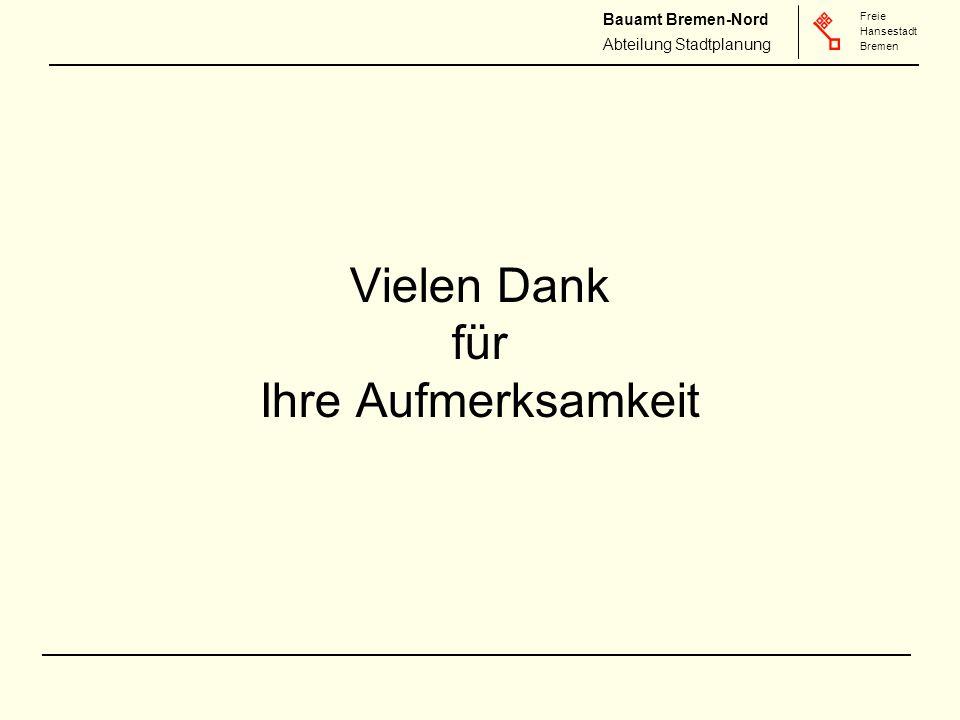 Freie Hansestadt Bremen Freie Hansestadt Bremen Bauamt Bremen-Nord Abteilung Stadtplanung Vielen Dank für Ihre Aufmerksamkeit