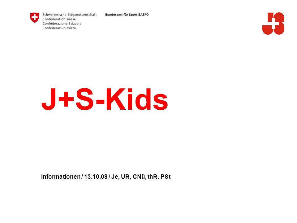 J+S-Kids Informationen / 13.10.08 / Je, UR, CNü, thR, PSt