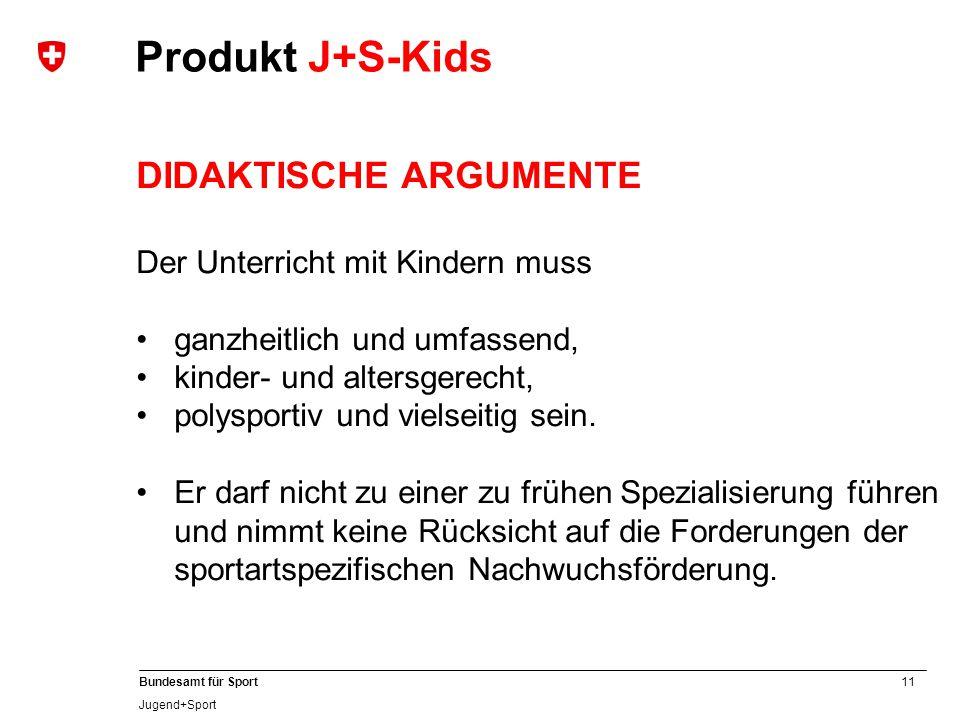 11 Bundesamt für Sport Jugend+Sport DIDAKTISCHE ARGUMENTE Der Unterricht mit Kindern muss ganzheitlich und umfassend, kinder- und altersgerecht, polys