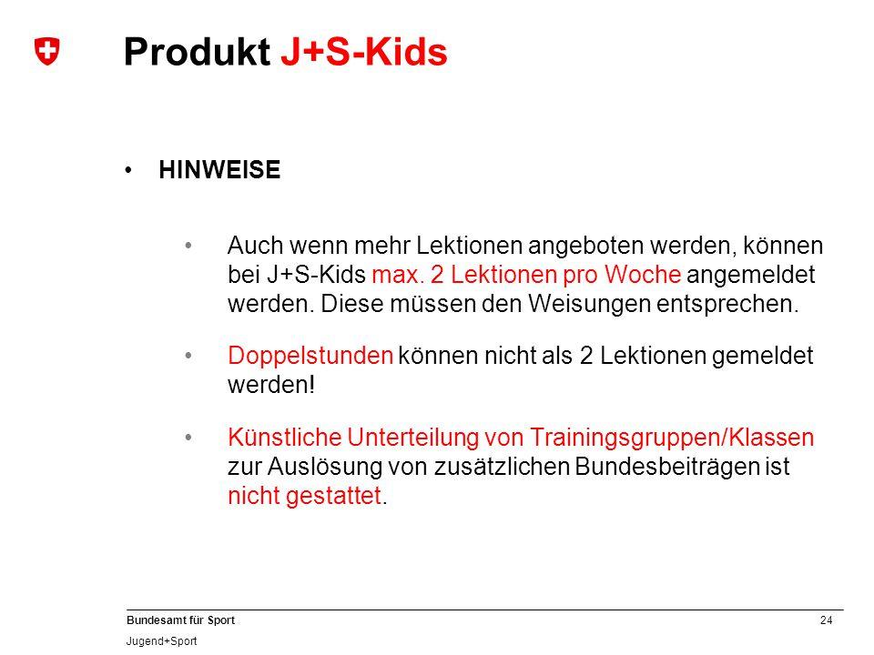 24 Bundesamt für Sport Jugend+Sport HINWEISE Auch wenn mehr Lektionen angeboten werden, können bei J+S-Kids max. 2 Lektionen pro Woche angemeldet werd