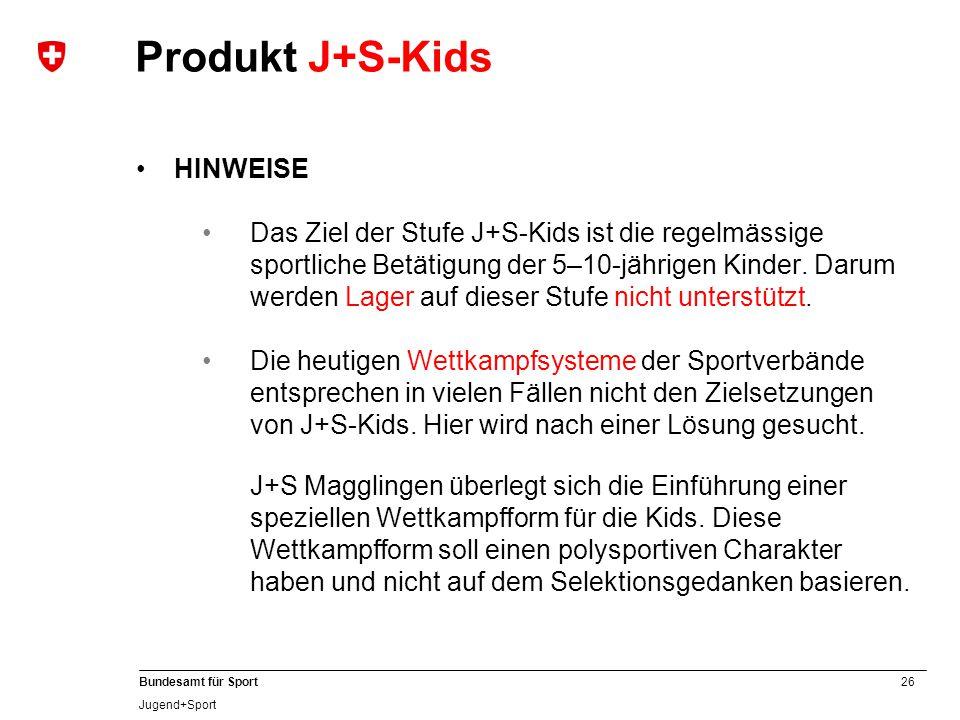 26 Bundesamt für Sport Jugend+Sport HINWEISE Das Ziel der Stufe J+S-Kids ist die regelmässige sportliche Betätigung der 5–10-jährigen Kinder.