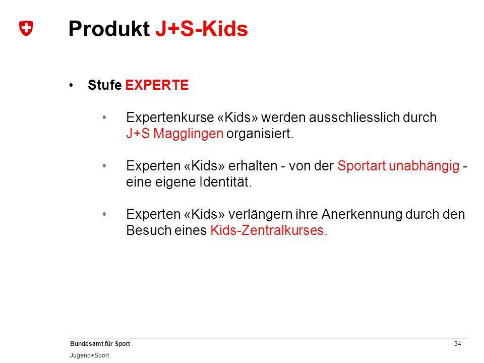 34 Bundesamt für Sport Jugend+Sport Stufe EXPERTE Expertenkurse «Kids» werden ausschliesslich durch J+S Magglingen organisiert.