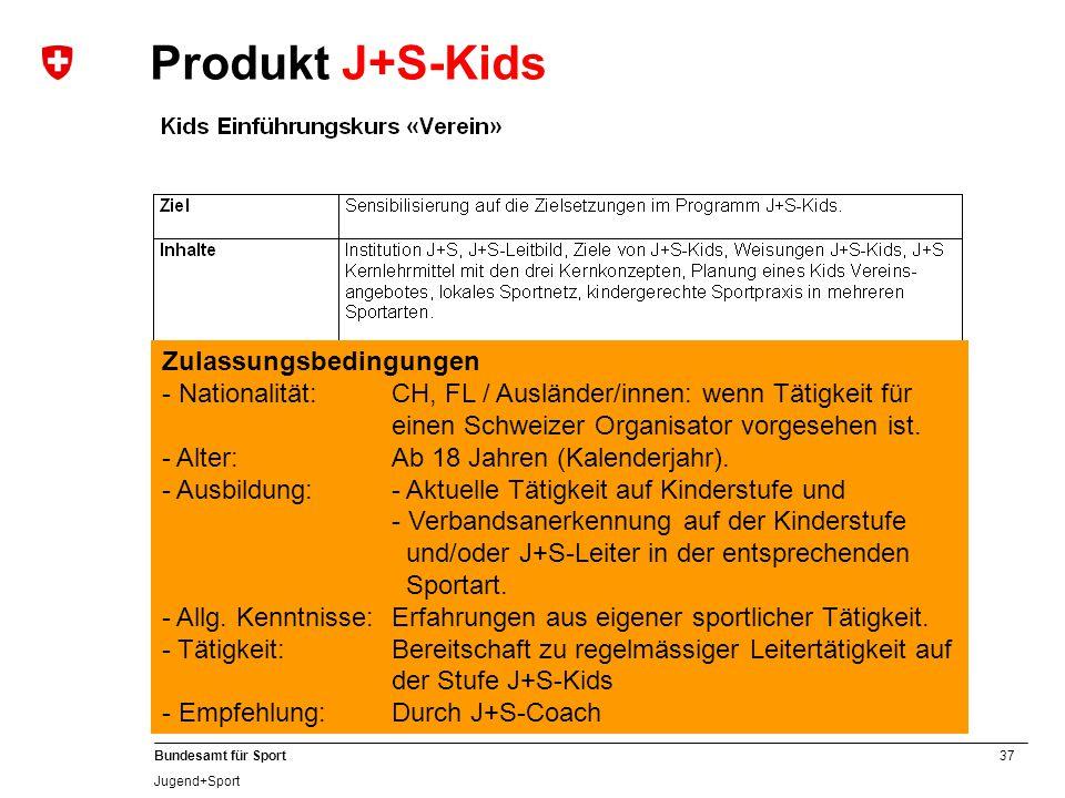 37 Bundesamt für Sport Jugend+Sport Zulassungsbedingungen - Nationalität:CH, FL / Ausländer/innen: wenn Tätigkeit für einen Schweizer Organisator vorgesehen ist.