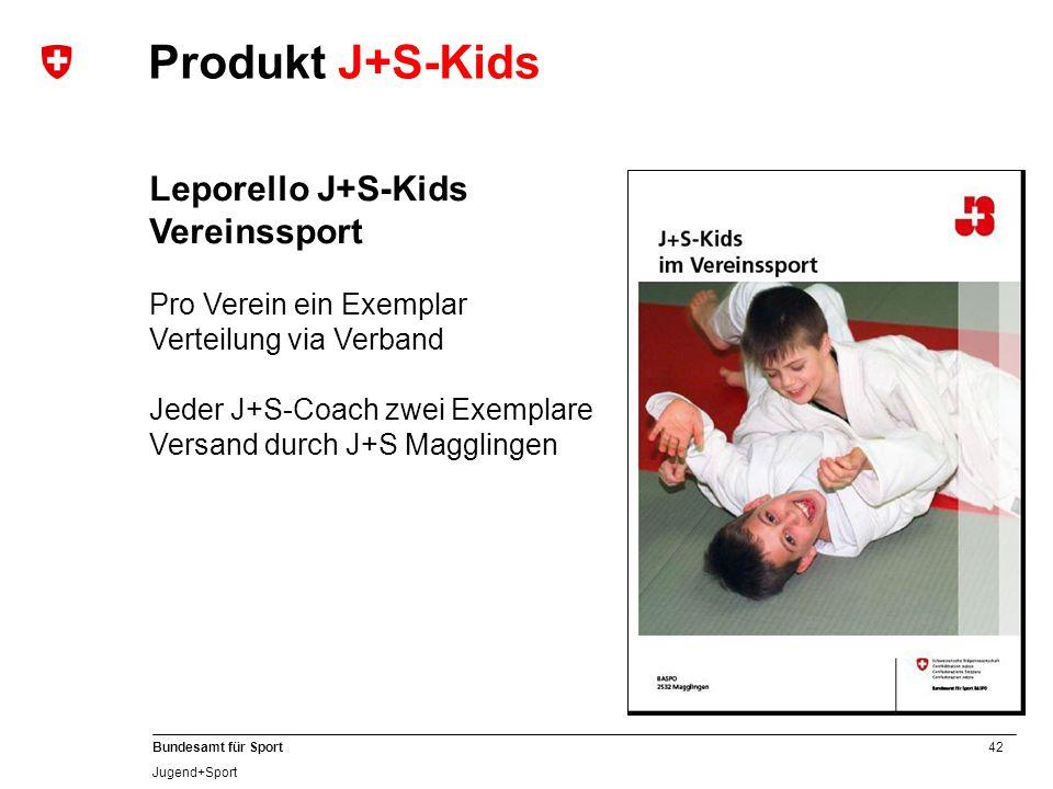 42 Bundesamt für Sport Jugend+Sport Leporello J+S-Kids Vereinssport Pro Verein ein Exemplar Verteilung via Verband Jeder J+S-Coach zwei Exemplare Versand durch J+S Magglingen Produkt J+S-Kids