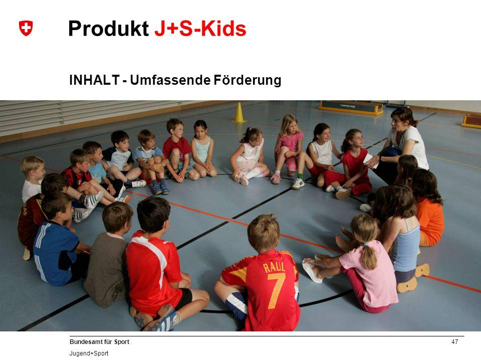 47 Bundesamt für Sport Jugend+Sport INHALT - Umfassende Förderung Produkt J+S-Kids