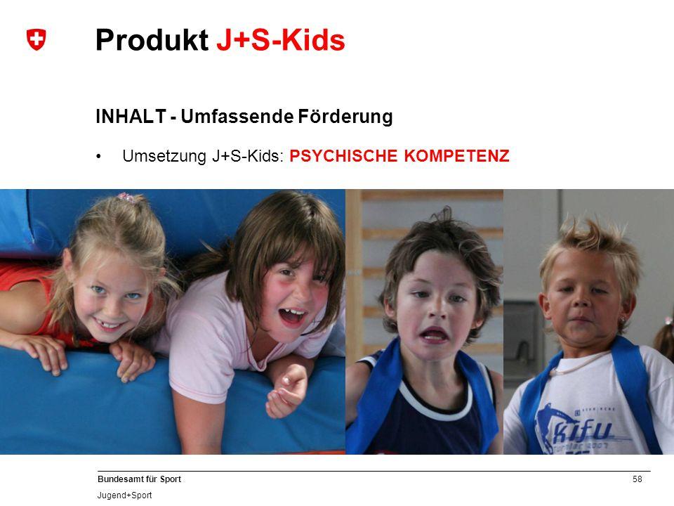 58 Bundesamt für Sport Jugend+Sport Produkt J+S-Kids INHALT - Umfassende Förderung Umsetzung J+S-Kids: PSYCHISCHE KOMPETENZ