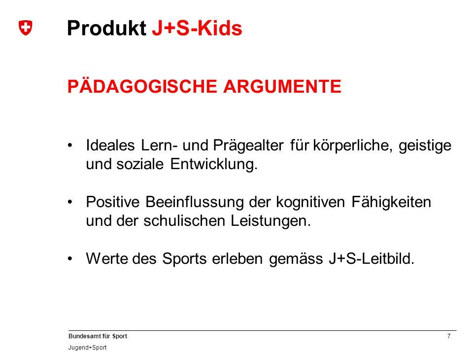 7 Bundesamt für Sport Jugend+Sport PÄDAGOGISCHE ARGUMENTE Ideales Lern- und Prägealter für körperliche, geistige und soziale Entwicklung.