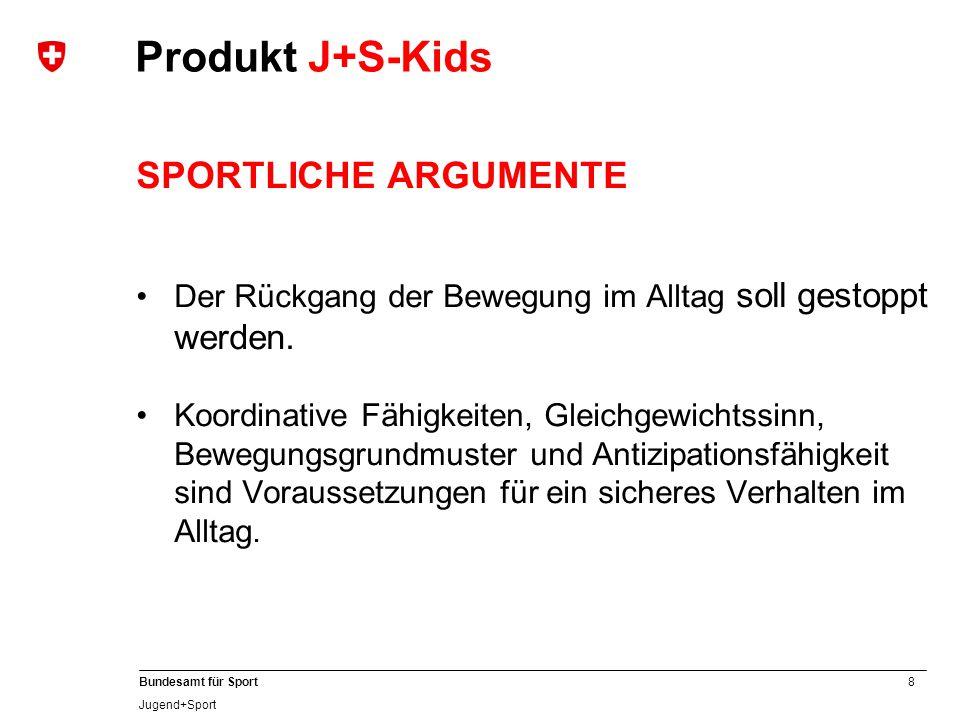 8 Bundesamt für Sport Jugend+Sport SPORTLICHE ARGUMENTE Der Rückgang der Bewegung im Alltag soll gestoppt werden. Koordinative Fähigkeiten, Gleichgewi