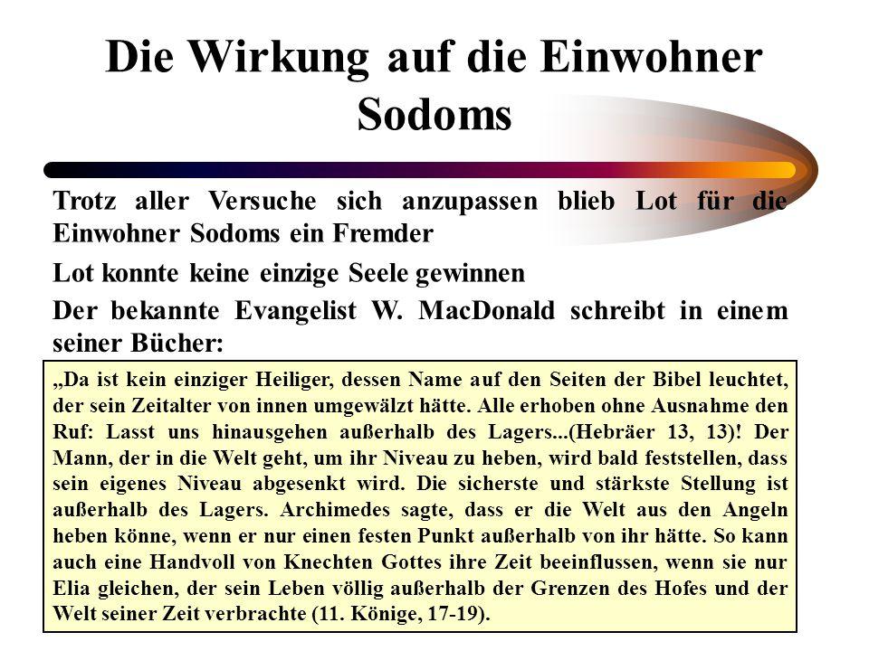 Die Wirkung auf die Einwohner Sodoms Trotz aller Versuche sich anzupassen blieb Lot für die Einwohner Sodoms ein Fremder Lot konnte keine einzige Seel