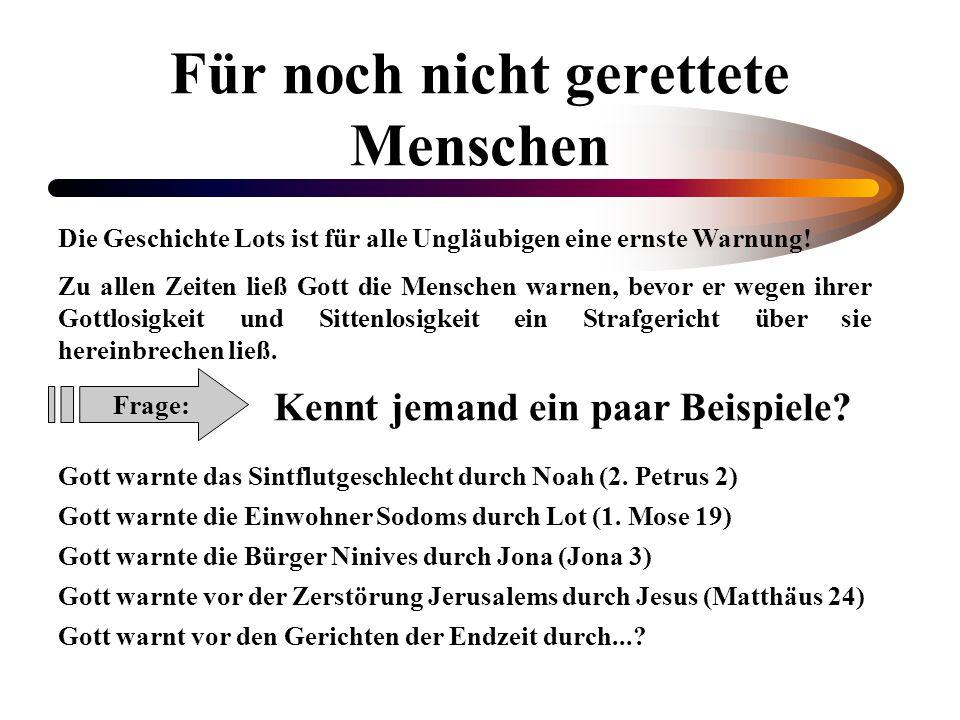 Für noch nicht gerettete Menschen Die Geschichte Lots ist für alle Ungläubigen eine ernste Warnung! Zu allen Zeiten ließ Gott die Menschen warnen, bev