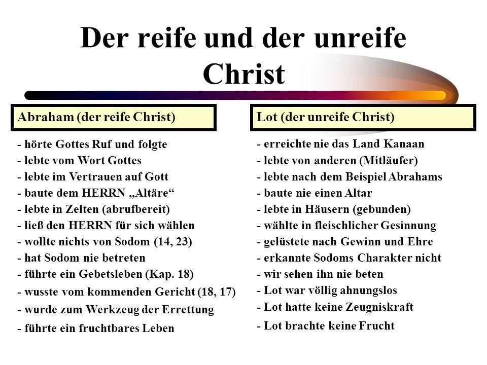 Der reife und der unreife Christ Abraham (der reife Christ)Lot (der unreife Christ) - hörte Gottes Ruf und folgte - erreichte nie das Land Kanaan - le