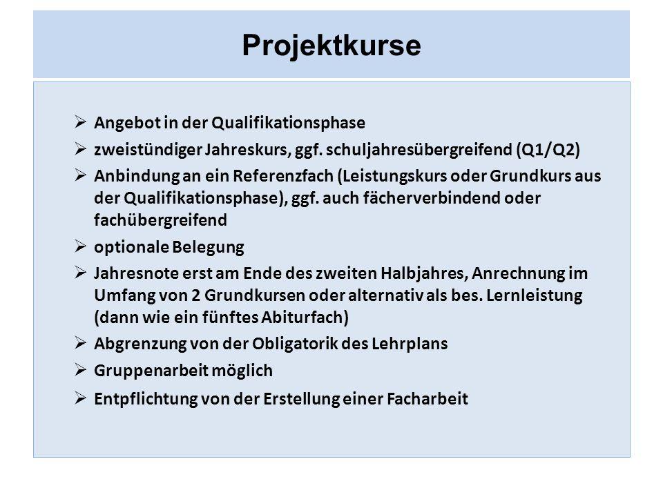 Projektkurse  Angebot in der Qualifikationsphase  zweistündiger Jahreskurs, ggf. schuljahresübergreifend (Q1/Q2)  Anbindung an ein Referenzfach (Le