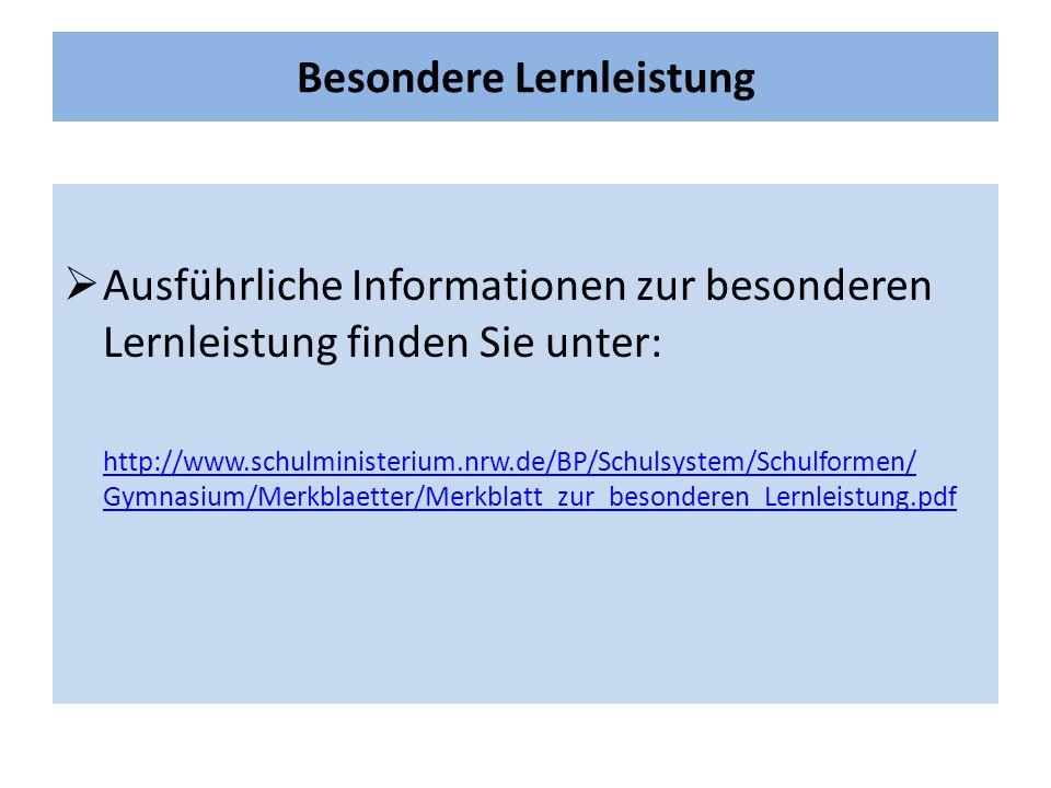 Besondere Lernleistung  Ausführliche Informationen zur besonderen Lernleistung finden Sie unter: http://www.schulministerium.nrw.de/BP/Schulsystem/Sc