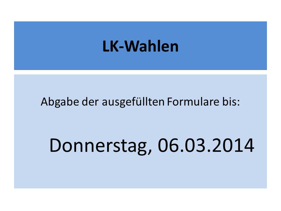 LK-Wahlen Abgabe der ausgefüllten Formulare bis: Donnerstag, 06.03.2014