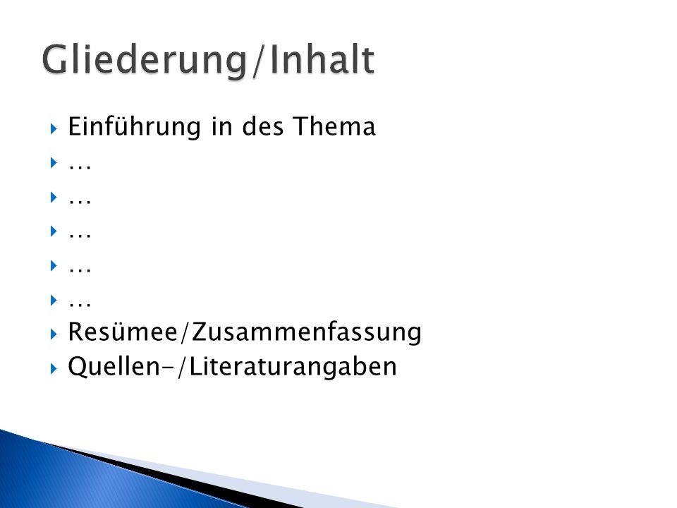  Einführung in des Thema  …  Resümee/Zusammenfassung  Quellen-/Literaturangaben