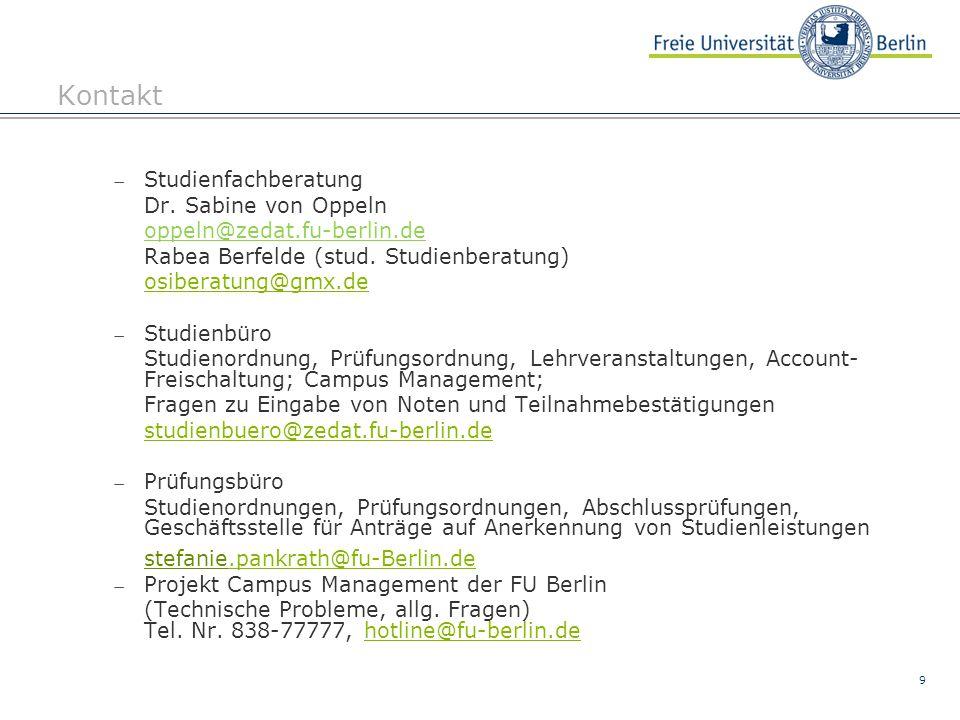 9 Kontakt  Studienfachberatung Dr. Sabine von Oppeln oppeln@zedat.fu-berlin.de Rabea Berfelde (stud. Studienberatung) osiberatung@gmx.de  Studienbür