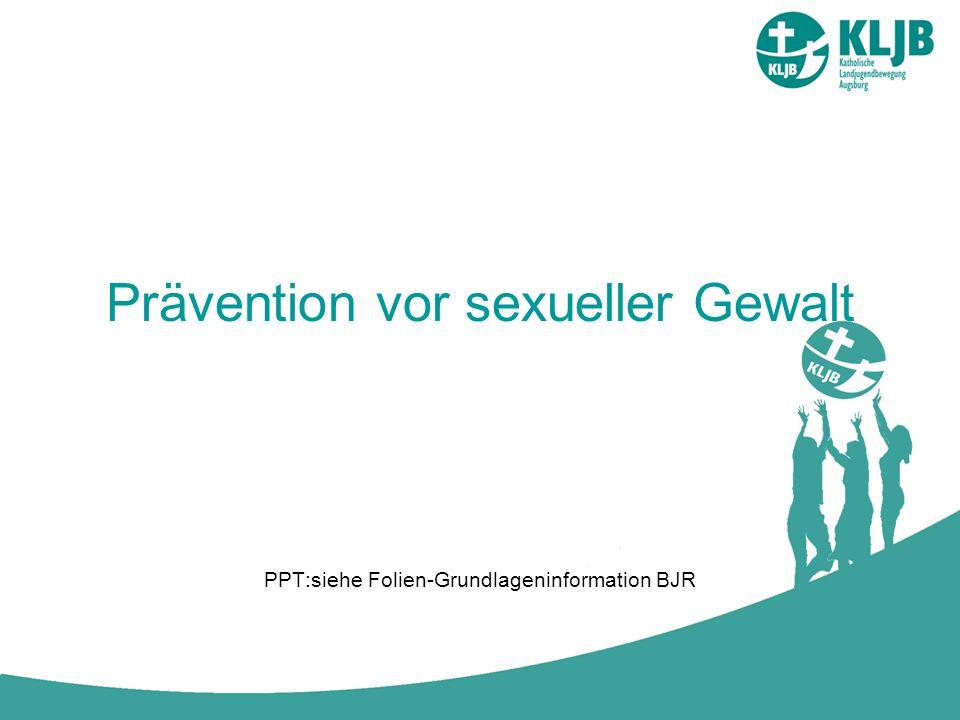 Prävention vor sexueller Gewalt PPT:siehe Folien-Grundlageninformation BJR