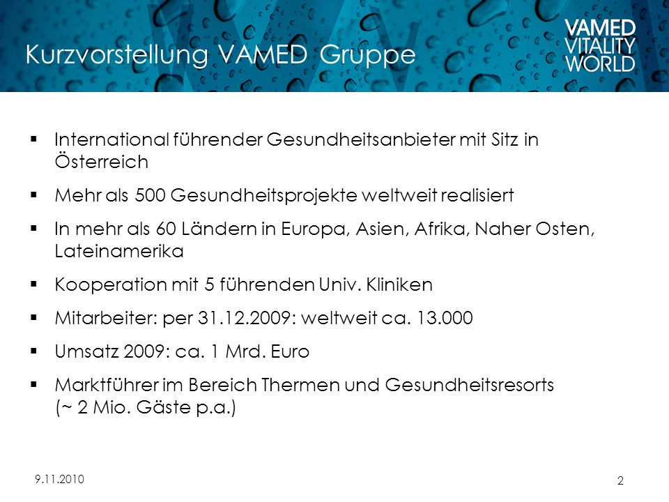 9.11.2010 2 Kurzvorstellung VAMED Gruppe  International führender Gesundheitsanbieter mit Sitz in Österreich  Mehr als 500 Gesundheitsprojekte weltweit realisiert  In mehr als 60 Ländern in Europa, Asien, Afrika, Naher Osten, Lateinamerika  Kooperation mit 5 führenden Univ.