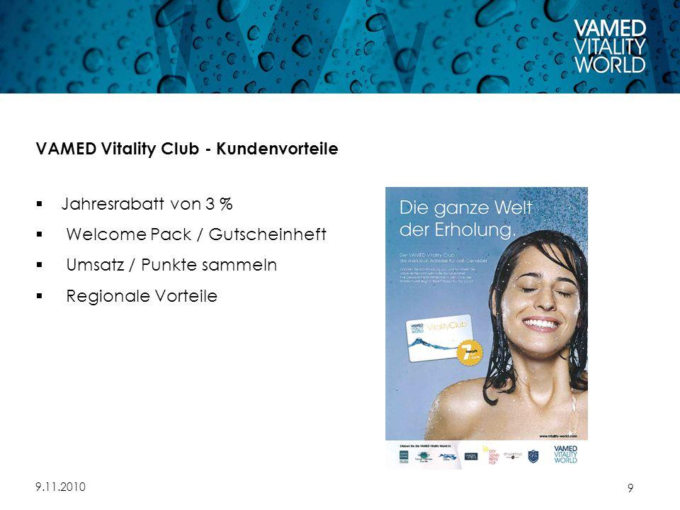 9.11.2010 9 VAMED Vitality Club - Kundenvorteile  Jahresrabatt von 3 %  Welcome Pack / Gutscheinheft  Umsatz / Punkte sammeln  Regionale Vorteile