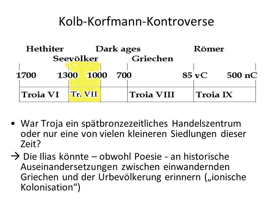Kolb-Korfmann-Kontroverse War Troja ein spätbronzezeitliches Handelszentrum oder nur eine von vielen kleineren Siedlungen dieser Zeit?  Die Ilias kön