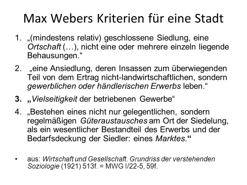 """Max Webers Kriterien für eine Stadt 1.""""(mindestens relativ) geschlossene Siedlung, eine Ortschaft (…), nicht eine oder mehrere einzeln liegende Behaus"""