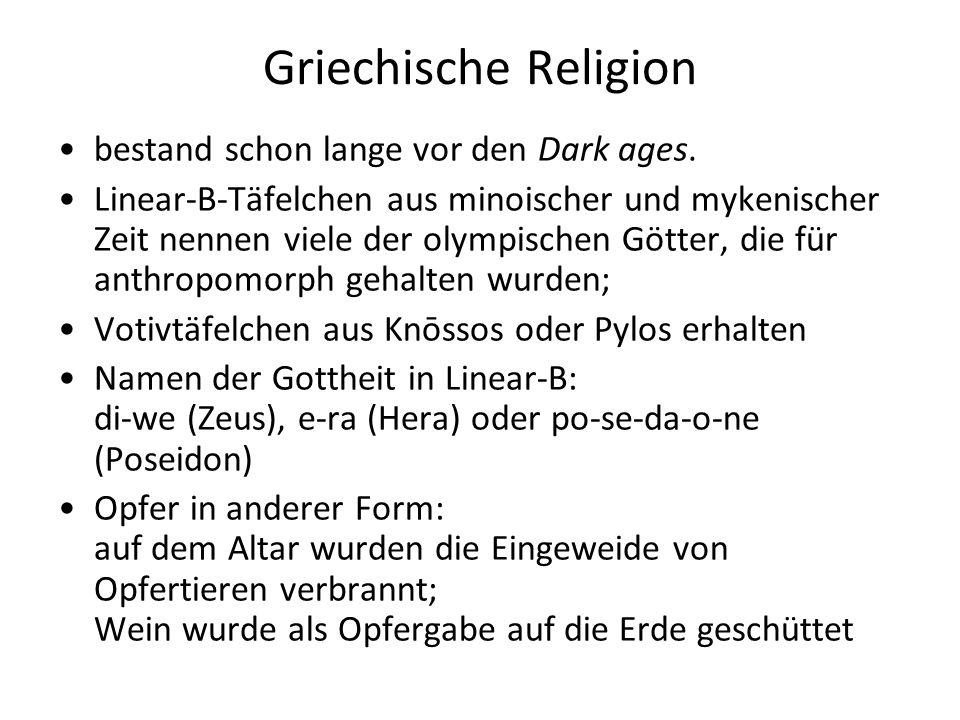 Griechische Religion bestand schon lange vor den Dark ages. Linear-B-Täfelchen aus minoischer und mykenischer Zeit nennen viele der olympischen Götter