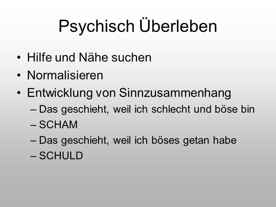 Psychisch Überleben Hilfe und Nähe suchen Normalisieren Entwicklung von Sinnzusammenhang –Das geschieht, weil ich schlecht und böse bin –SCHAM –Das ge
