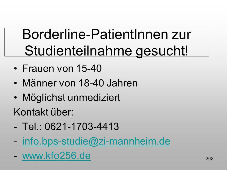 Borderline-PatientInnen zur Studienteilnahme gesucht! Frauen von 15-40 Männer von 18-40 Jahren Möglichst unmediziert Kontakt über: -Tel.: 0621-1703-44