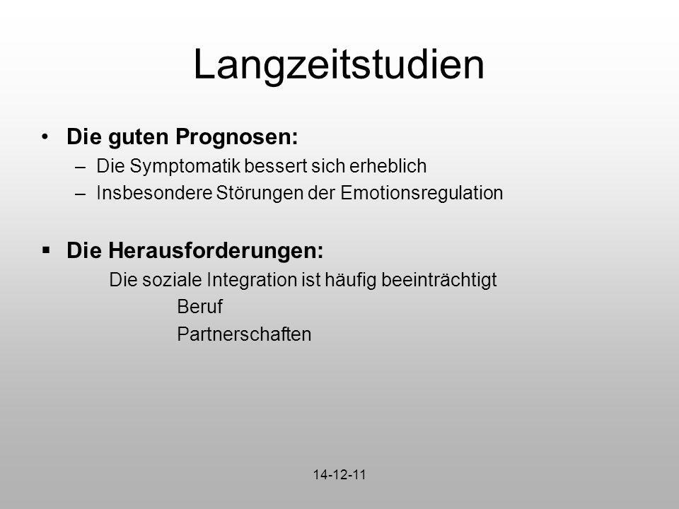 Langzeitstudien Die guten Prognosen: –Die Symptomatik bessert sich erheblich –Insbesondere Störungen der Emotionsregulation  Die Herausforderungen: D
