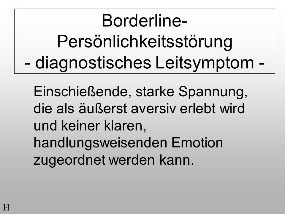 Borderline- Persönlichkeitsstörung - diagnostisches Leitsymptom - Einschießende, starke Spannung, die als äußerst aversiv erlebt wird und keiner klare