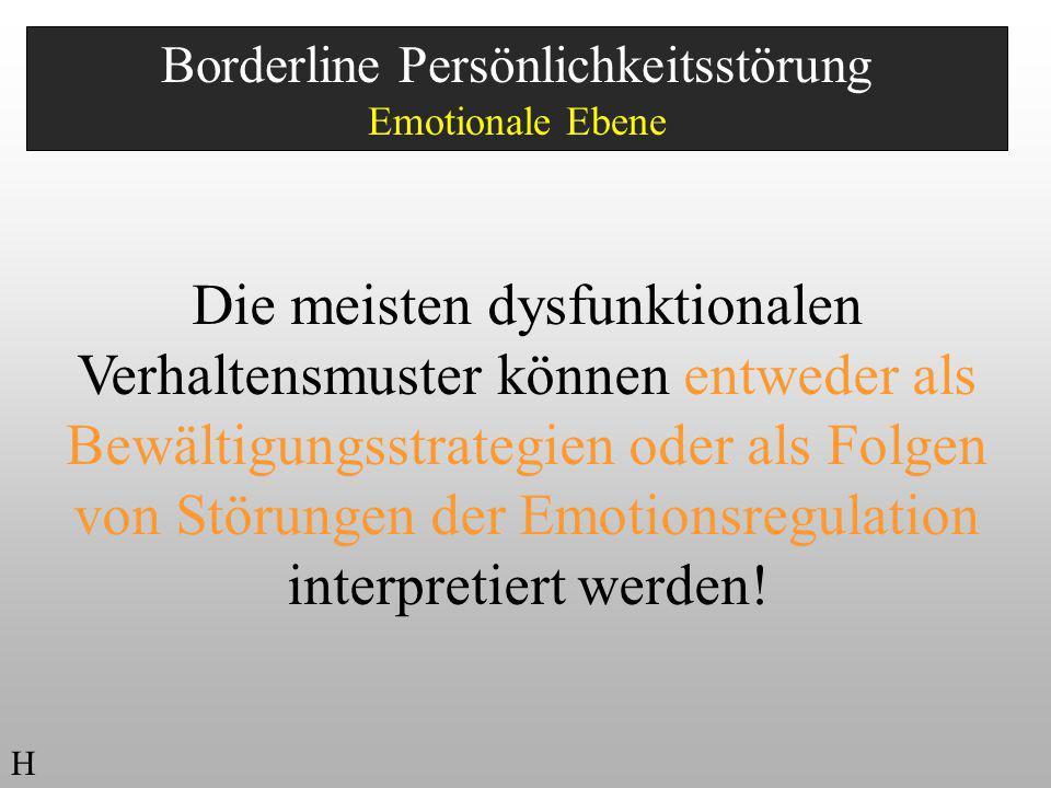 Borderline Persönlichkeitsstörung Emotionale Ebene Die meisten dysfunktionalen Verhaltensmuster können entweder als Bewältigungsstrategien oder als Fo