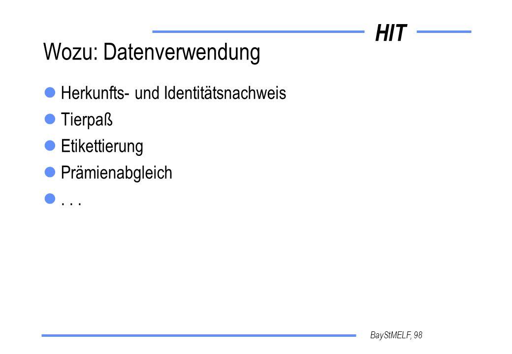 HIT BayStMELF, 98 Wozu: Datenverwendung Herkunfts- und Identitätsnachweis Tierpaß Etikettierung Prämienabgleich...