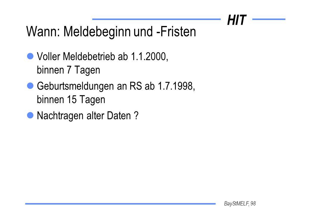 HIT BayStMELF, 98 Wann: Meldebeginn und -Fristen Voller Meldebetrieb ab 1.1.2000, binnen 7 Tagen Geburtsmeldungen an RS ab 1.7.1998, binnen 15 Tagen Nachtragen alter Daten