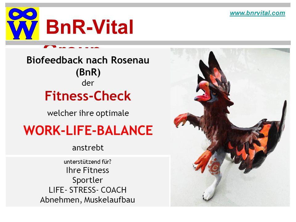 BnR-Vital Group www.bnrvital.com Biofeedback nach Rosenau (BnR) der Fitness-Check welcher ihre optimale WORK-LIFE-BALANCE anstrebt unterstützend für.