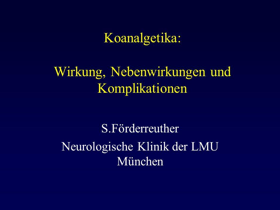 Koanalgetika: Wirkung, Nebenwirkungen und Komplikationen S.Förderreuther Neurologische Klinik der LMU München