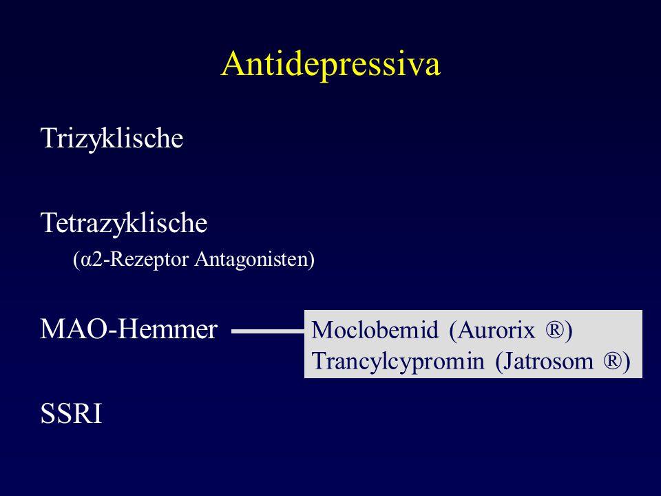 Antidepressiva Trizyklische Tetrazyklische (α2-Rezeptor Antagonisten) MAO-Hemmer SSRI Moclobemid (Aurorix ®) Trancylcypromin (Jatrosom ®)