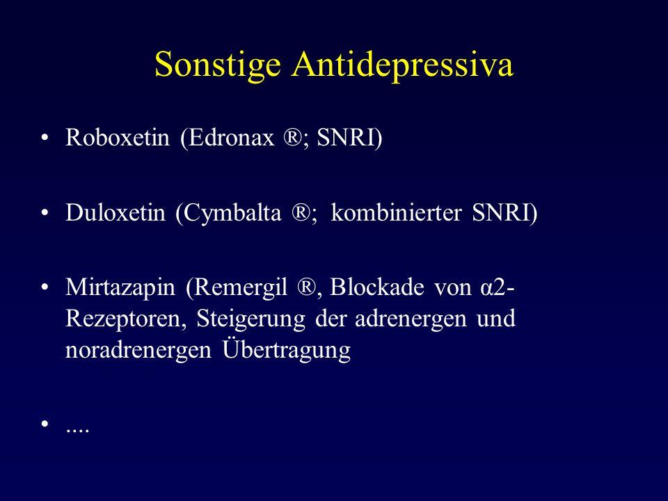 Sonstige Antidepressiva Roboxetin (Edronax ®; SNRI) Duloxetin (Cymbalta ®; kombinierter SNRI) Mirtazapin (Remergil ®, Blockade von α2- Rezeptoren, Ste